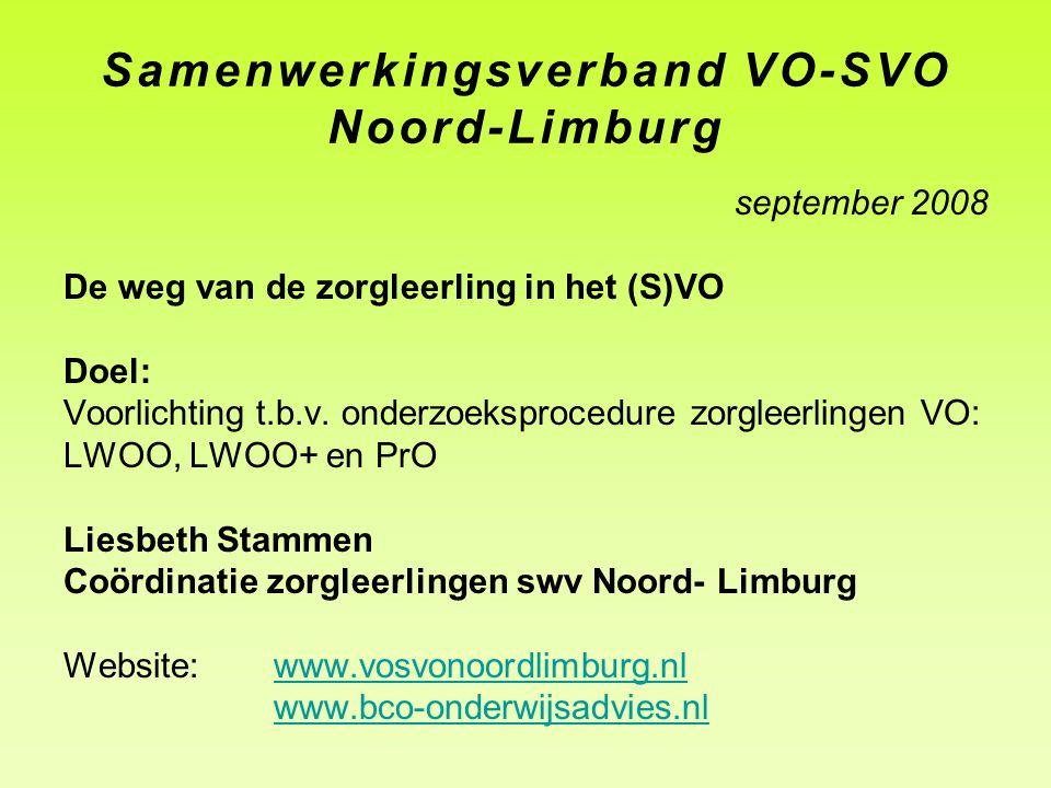 Samenwerkingsverband VO-SVO Noord-Limburg september 2008 De weg van de zorgleerling in het (S)VO Doel: Voorlichting t.b.v. onderzoeksprocedure zorglee