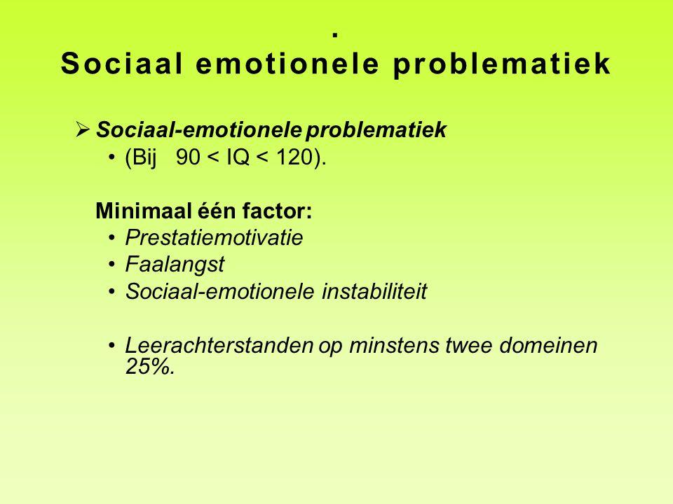 . Sociaal emotionele problematiek  Sociaal-emotionele problematiek •(Bij 90 < IQ < 120). Minimaal één factor: •Prestatiemotivatie •Faalangst •Sociaal