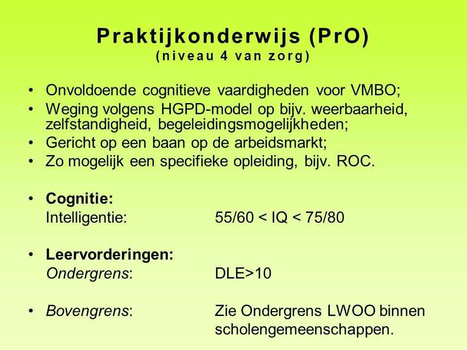 Praktijkonderwijs (PrO) (niveau 4 van zorg) •Onvoldoende cognitieve vaardigheden voor VMBO; •Weging volgens HGPD-model op bijv. weerbaarheid, zelfstan