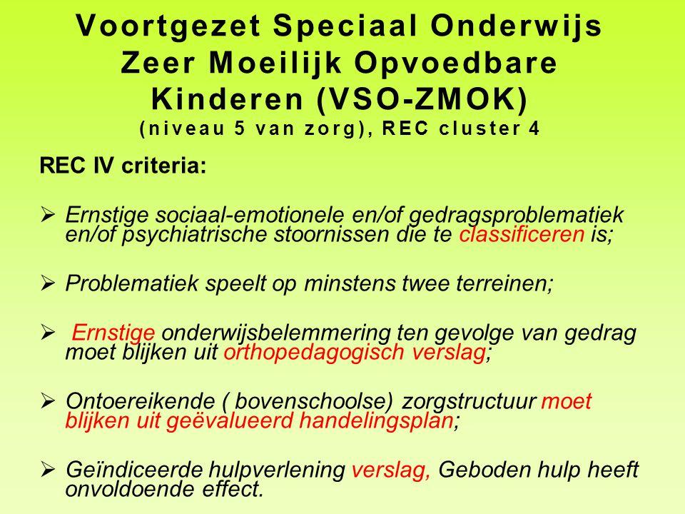 Voortgezet Speciaal Onderwijs Zeer Moeilijk Opvoedbare Kinderen (VSO-ZMOK) (niveau 5 van zorg), REC cluster 4 REC IV criteria:  Ernstige sociaal-emot