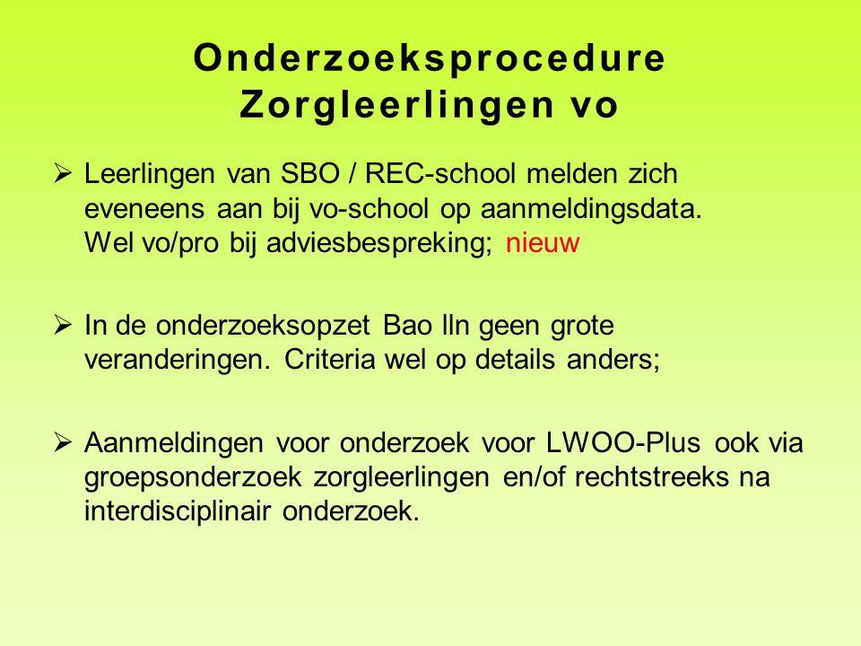 Onderzoeksprocedure Zorgleerlingen vo  Leerlingen van SBO / REC-school melden zich eveneens aan bij vo-school op aanmeldingsdata. Wel vo/pro bij advi