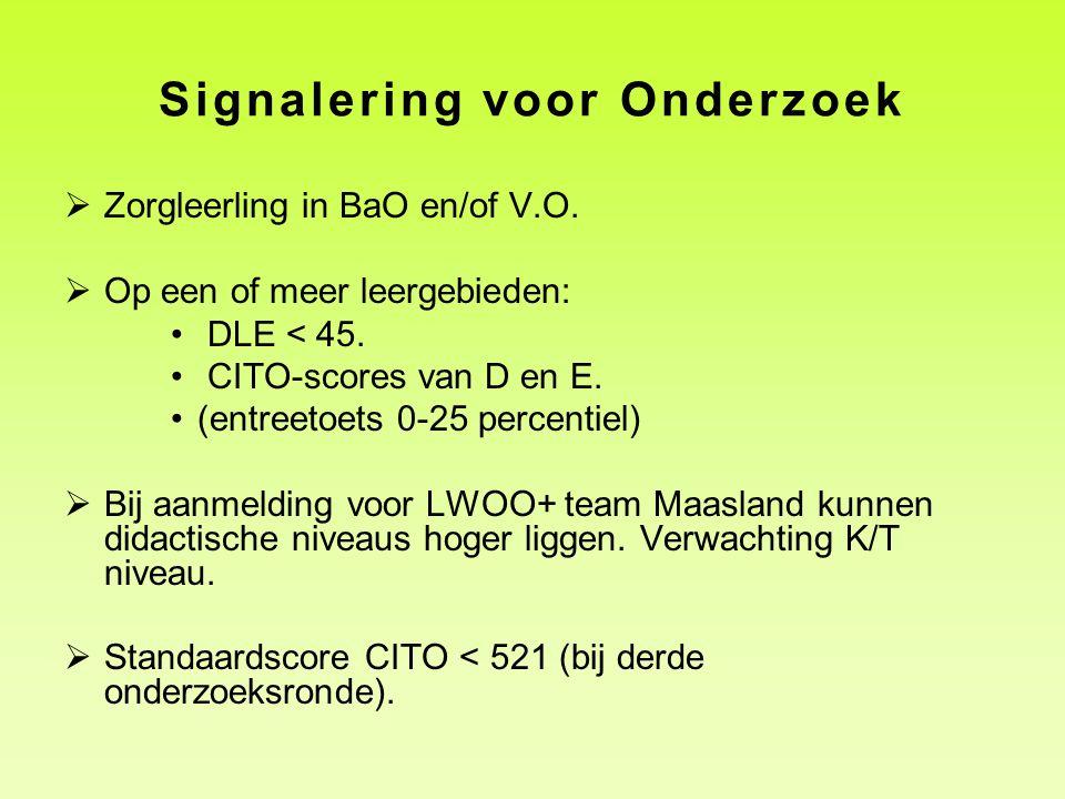Signalering voor Onderzoek  Zorgleerling in BaO en/of V.O.  Op een of meer leergebieden: • DLE < 45. • CITO-scores van D en E. •(entreetoets 0-25 pe