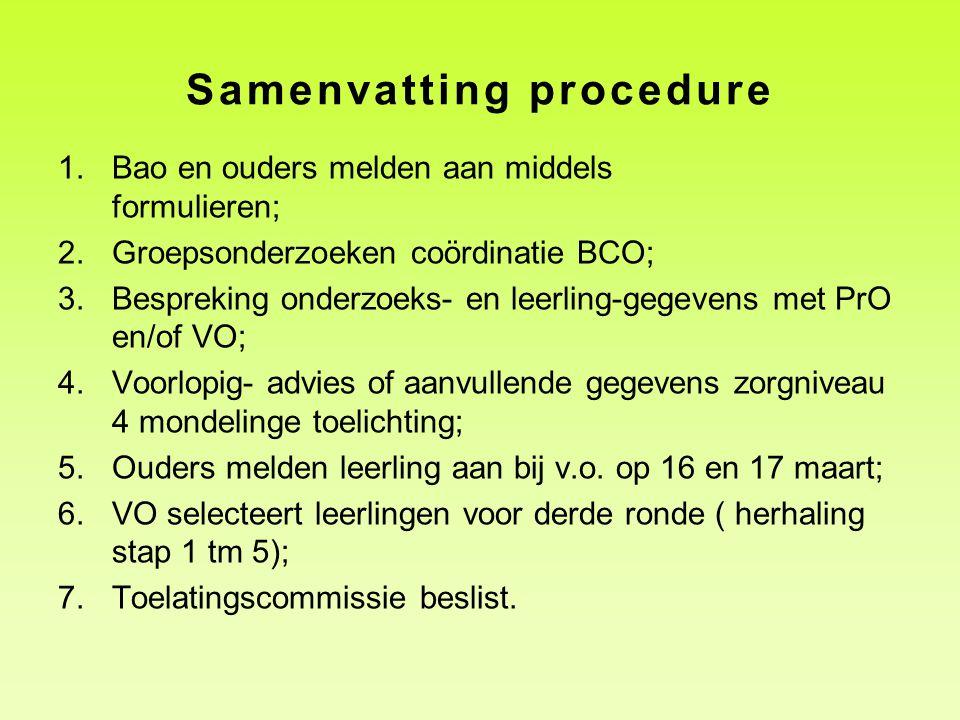 Samenvatting procedure 1.Bao en ouders melden aan middels formulieren; 2.Groepsonderzoeken coördinatie BCO; 3.Bespreking onderzoeks- en leerling-gegev