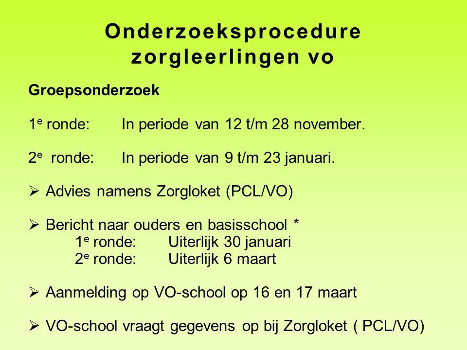 Onderzoeksprocedure zorgleerlingen vo Groepsonderzoek 1 e ronde: In periode van 12 t/m 28 november. 2 e ronde:In periode van 9 t/m 23 januari.  Advie
