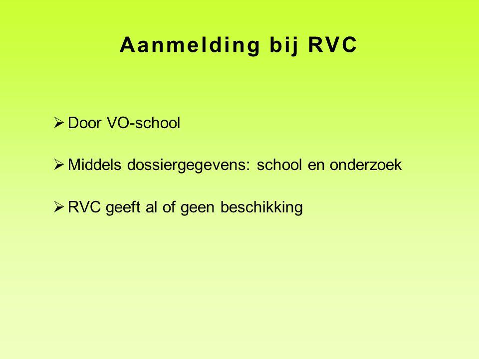  Door VO-school  Middels dossiergegevens: school en onderzoek  RVC geeft al of geen beschikking Aanmelding bij RVC