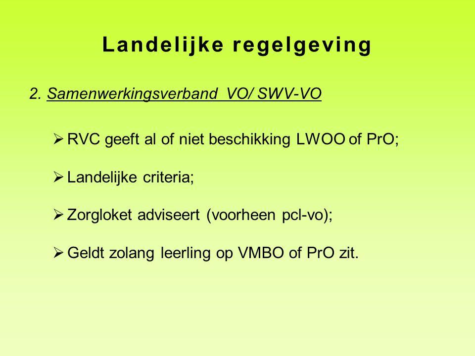 Landelijke regelgeving 2.Samenwerkingsverband VO/ SWV-VO  RVC geeft al of niet beschikking LWOO of PrO;  Landelijke criteria;  Zorgloket adviseert