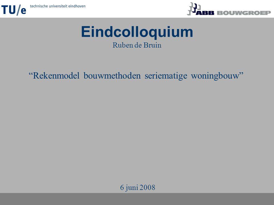"""Eindcolloquium Ruben de Bruin """"Rekenmodel bouwmethoden seriematige woningbouw"""" 6 juni 2008"""