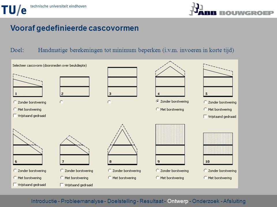 Doel:Handmatige berekeningen tot minimum beperken (i.v.m. invoeren in korte tijd) Vooraf gedefinieerde cascovormen Introductie - Probleemanalyse - Doe