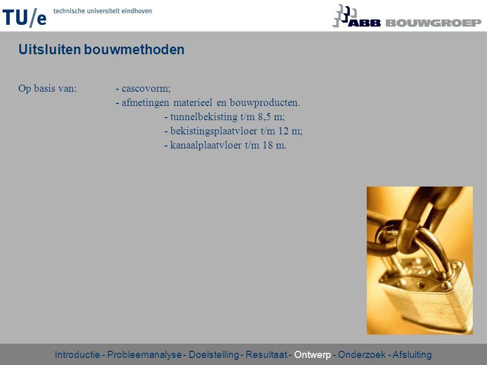Op basis van:- cascovorm; - afmetingen materieel en bouwproducten. - tunnelbekisting t/m 8,5 m; - bekistingsplaatvloer t/m 12 m; - kanaalplaatvloer t/