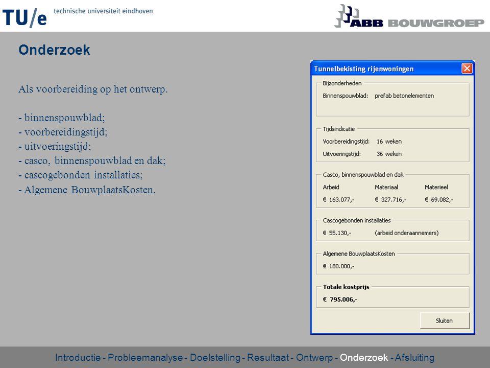 Onderzoek Als voorbereiding op het ontwerp. - binnenspouwblad; - voorbereidingstijd; - uitvoeringstijd; - casco, binnenspouwblad en dak; - cascogebond