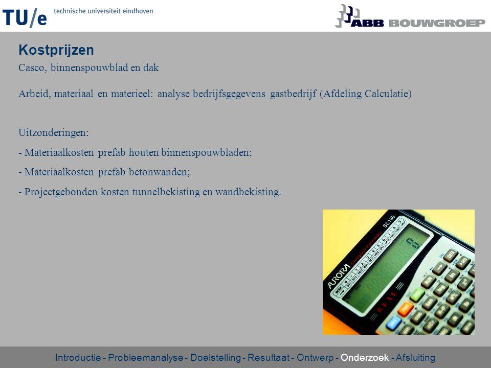 Kostprijzen Arbeid, materiaal en materieel: analyse bedrijfsgegevens gastbedrijf (Afdeling Calculatie) Uitzonderingen: - Materiaalkosten prefab houten