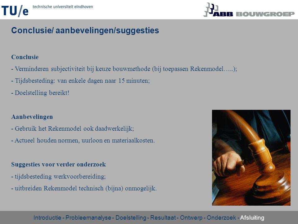Conclusie/ aanbevelingen/suggesties Conclusie - Verminderen subjectiviteit bij keuze bouwmethode (bij toepassen Rekenmodel…..); - Tijdsbesteding: van