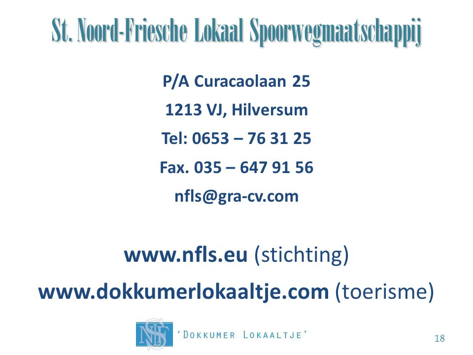 St. Noord-Friesche Lokaal Spoorwegmaatschappij 18 P/A Curacaolaan 25 1213 VJ, Hilversum Tel: 0653 – 76 31 25 Fax. 035 – 647 91 56 nfls@gra-cv.com www.