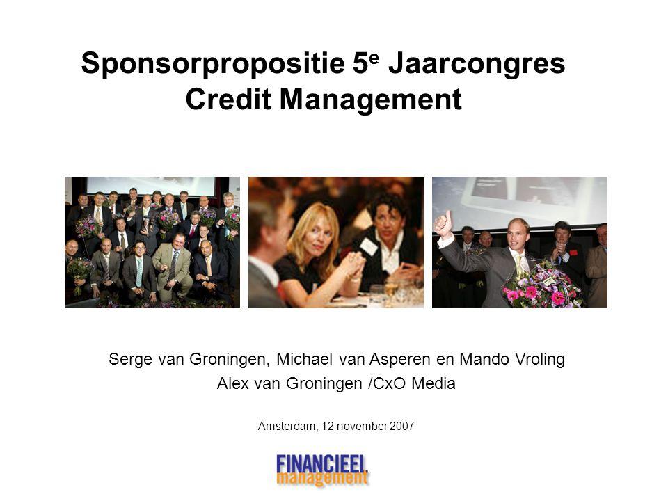 Sponsorpropositie 5 e Jaarcongres Credit Management Serge van Groningen, Michael van Asperen en Mando Vroling Alex van Groningen /CxO Media Amsterdam,