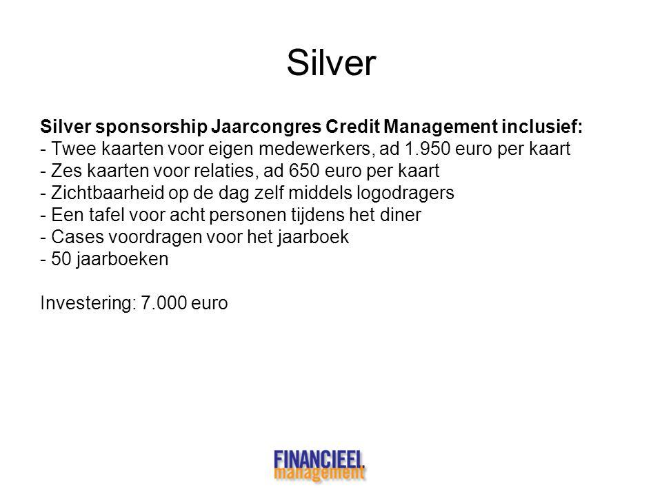 Silver Silver sponsorship Jaarcongres Credit Management inclusief: - Twee kaarten voor eigen medewerkers, ad 1.950 euro per kaart - Zes kaarten voor r