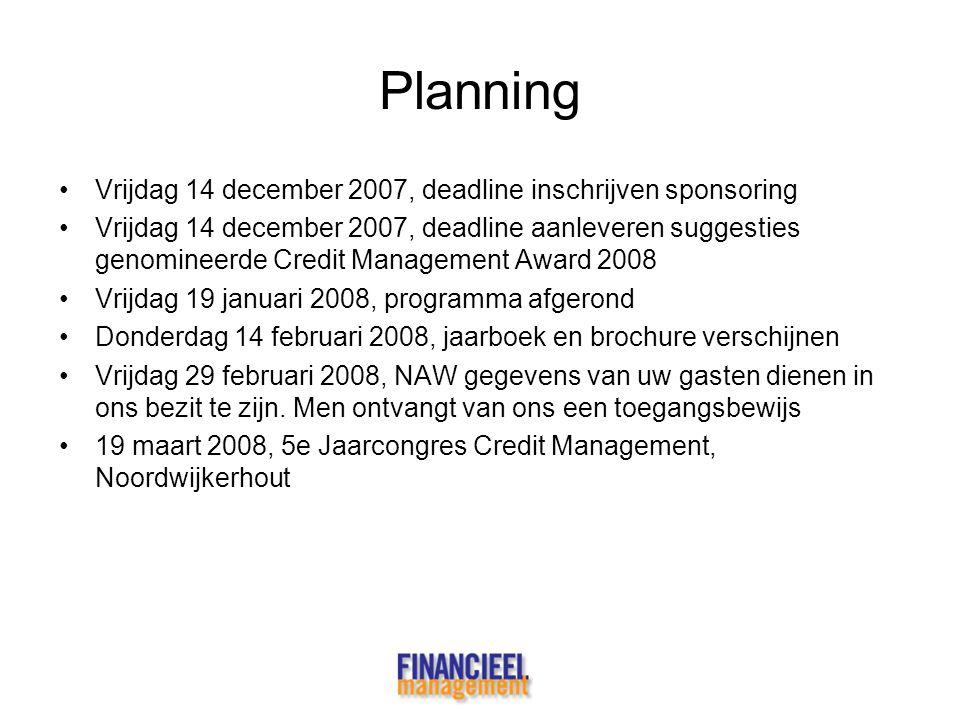 Planning •Vrijdag 14 december 2007, deadline inschrijven sponsoring •Vrijdag 14 december 2007, deadline aanleveren suggesties genomineerde Credit Mana