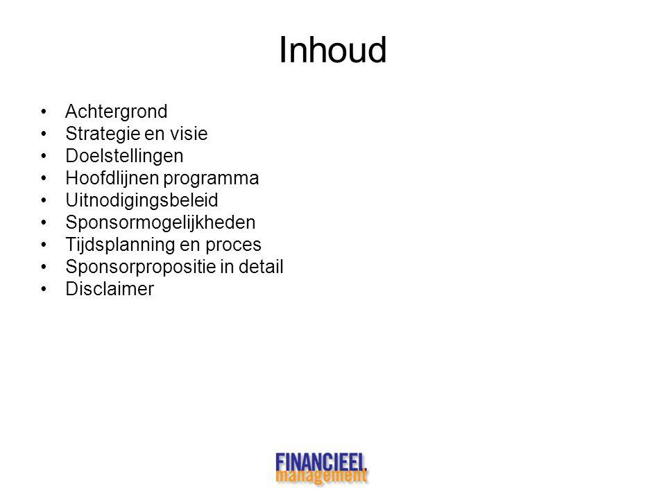 Inhoud •Achtergrond •Strategie en visie •Doelstellingen •Hoofdlijnen programma •Uitnodigingsbeleid •Sponsormogelijkheden •Tijdsplanning en proces •Spo