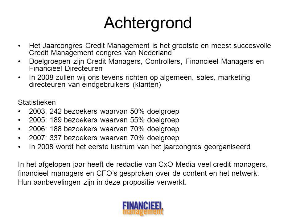 Achtergrond •Het Jaarcongres Credit Management is het grootste en meest succesvolle Credit Management congres van Nederland •Doelgroepen zijn Credit M