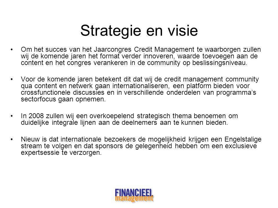 Strategie en visie •Om het succes van het Jaarcongres Credit Management te waarborgen zullen wij de komende jaren het format verder innoveren, waarde
