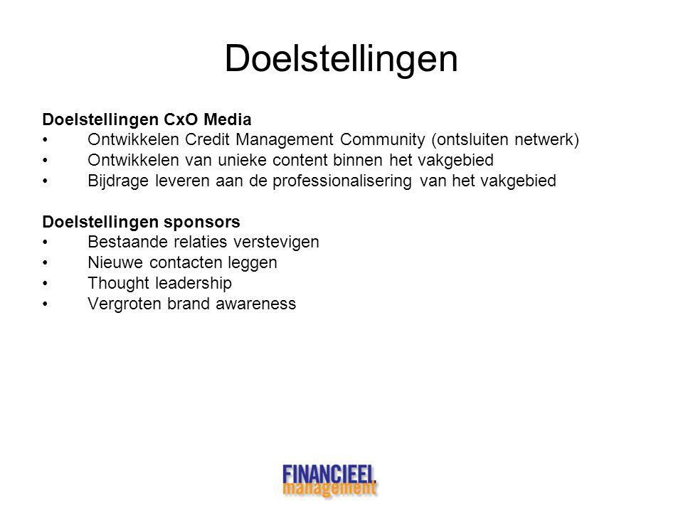 Doelstellingen Doelstellingen CxO Media •Ontwikkelen Credit Management Community (ontsluiten netwerk) •Ontwikkelen van unieke content binnen het vakge