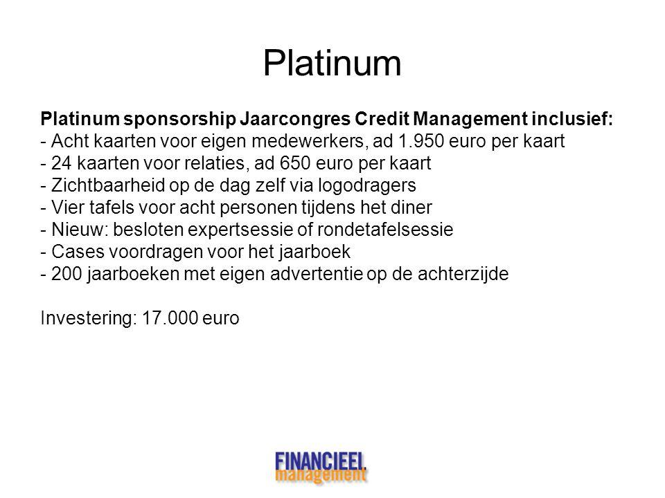 Platinum Platinum sponsorship Jaarcongres Credit Management inclusief: - Acht kaarten voor eigen medewerkers, ad 1.950 euro per kaart - 24 kaarten voo
