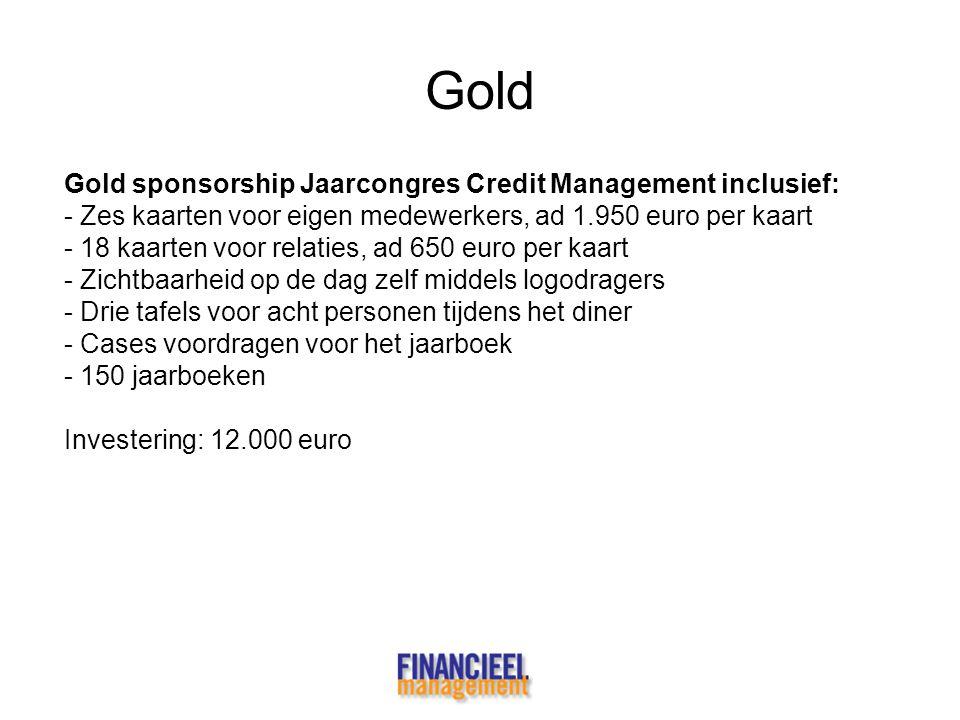 Gold Gold sponsorship Jaarcongres Credit Management inclusief: - Zes kaarten voor eigen medewerkers, ad 1.950 euro per kaart - 18 kaarten voor relatie
