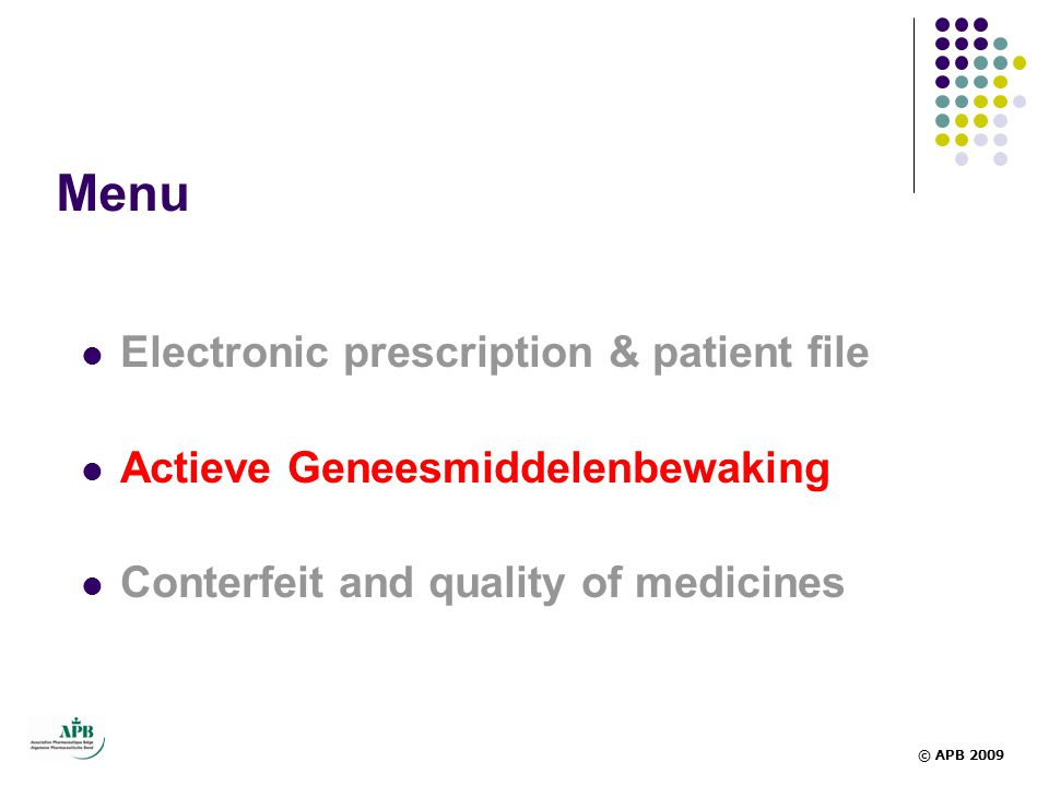 Menu  Electronic prescription & patient file  Actieve Geneesmiddelenbewaking  Conterfeit and quality of medicines © APB 2009