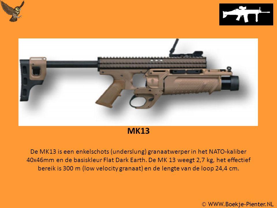 © WWW.Boekje-Pienter.NL MK13 De MK13 is een enkelschots (underslung) granaatwerper in het NATO-kaliber 40x46mm en de basiskleur Flat Dark Earth.
