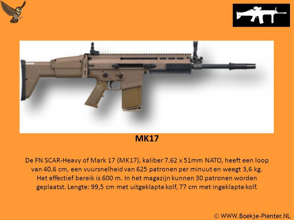 © WWW.Boekje-Pienter.NL MK17 De FN SCAR-Heavy of Mark 17 (MK17), kaliber 7.62 x 51mm NATO, heeft een loop van 40,6 cm, een vuursnelheid van 625 patronen per minuut en weegt 3,6 kg.