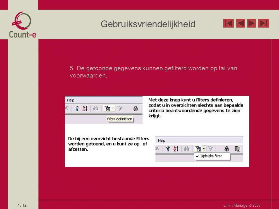 Gebruiksvriendelijkheid 5. De getoonde gegevens kunnen gefilterd worden op tal van voorwaarden.