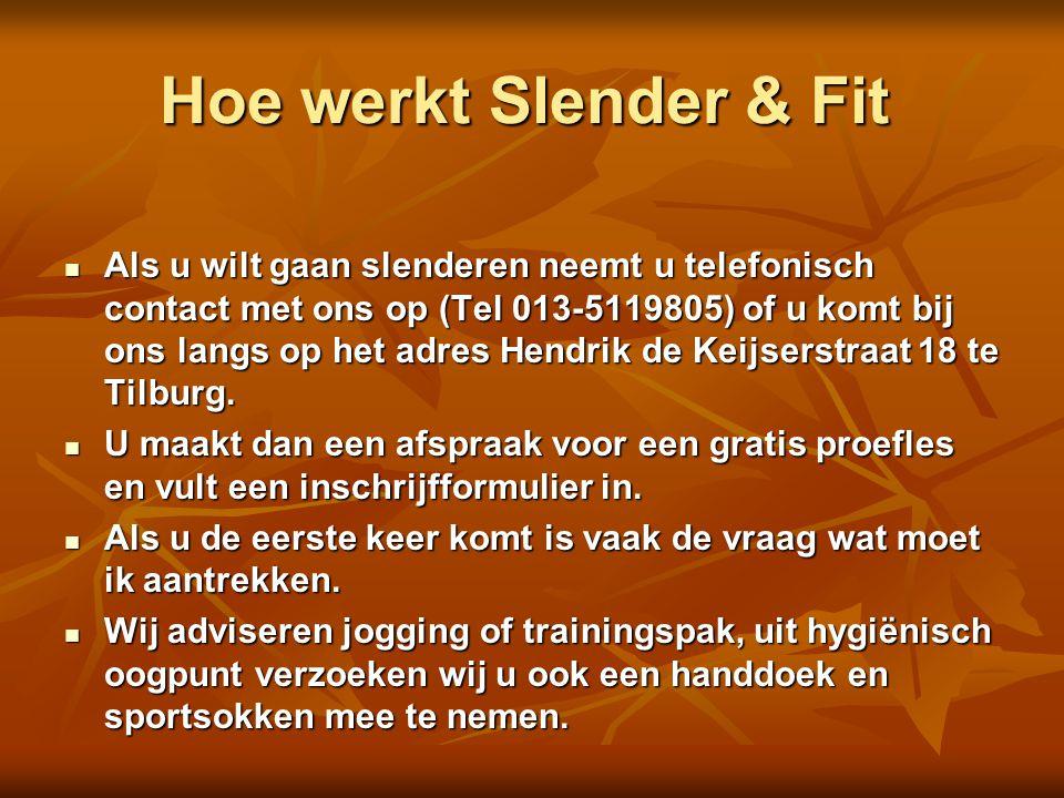 Hoe werkt Slender & Fit  Als u wilt gaan slenderen neemt u telefonisch contact met ons op (Tel 013-5119805) of u komt bij ons langs op het adres Hend