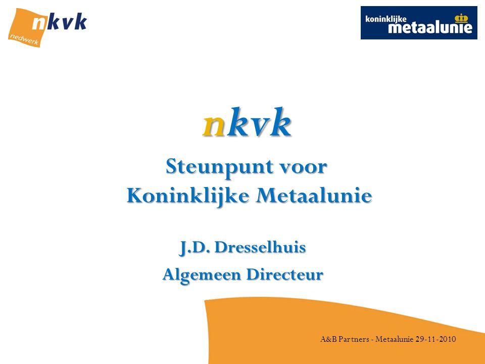 A&B Partners - Metaalunie 29-11-2010 nkvk Steunpunt voor Koninklijke Metaalunie J.D.