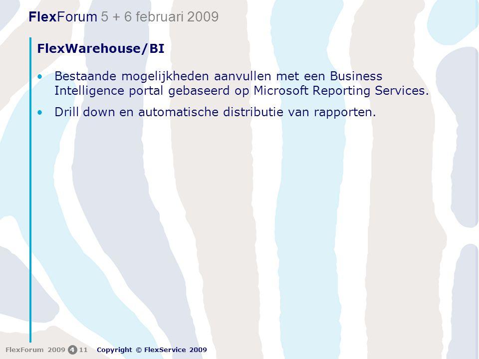 FlexForum 5 + 6 februari 2009 Copyright © FlexService 2009 FlexForum 2009411 FlexWarehouse/BI •Bestaande mogelijkheden aanvullen met een Business Intelligence portal gebaseerd op Microsoft Reporting Services.