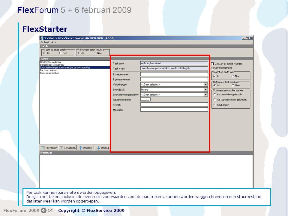 FlexForum 5 + 6 februari 2009 Copyright © FlexService 2009 FlexForum 2009414 FlexStarter Per taak kunnen parameters worden opgegeven. De lijst met tak