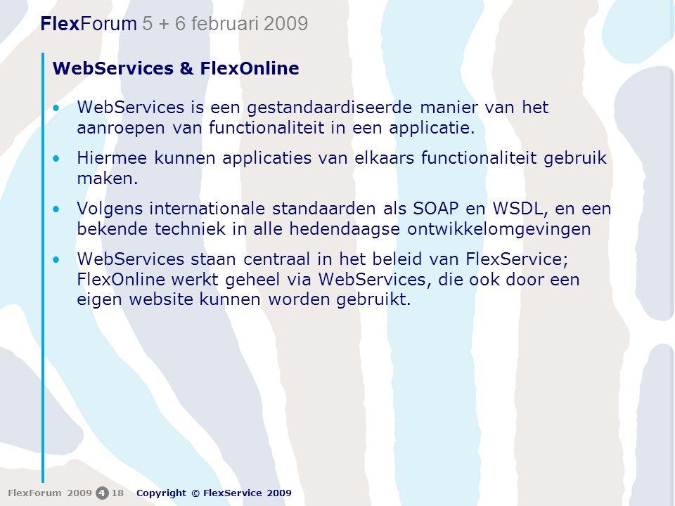 FlexForum 5 + 6 februari 2009 Copyright © FlexService 2009 FlexForum 2009418 WebServices & FlexOnline •WebServices is een gestandaardiseerde manier va