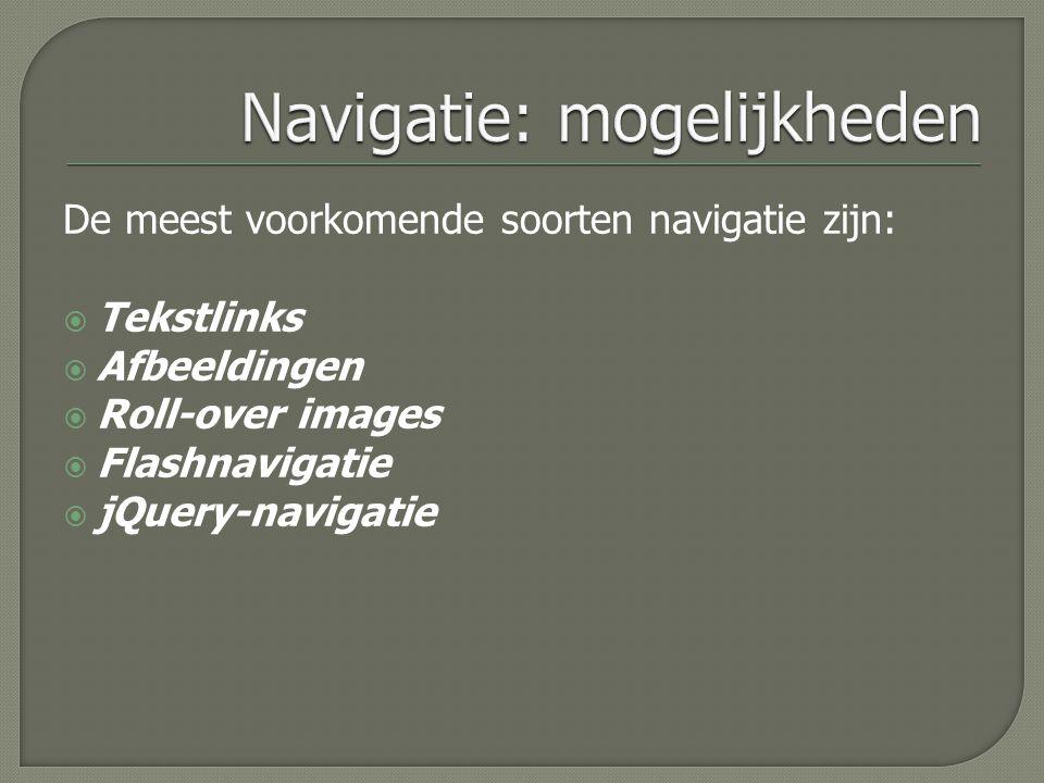 De meest voorkomende soorten navigatie zijn:  Tekstlinks  Afbeeldingen  Roll-over images  Flashnavigatie  jQuery-navigatie