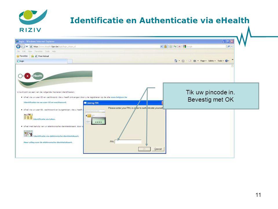 Identificatie en Authenticatie via eHealth Tik uw pincode in. Bevestig met OK 11