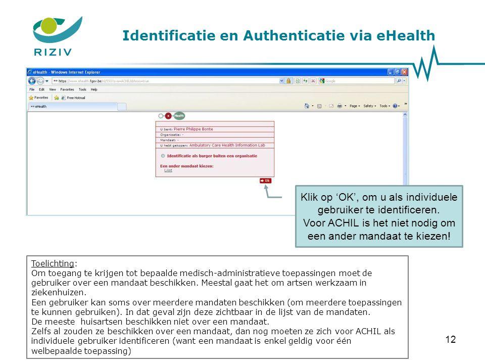 Identificatie en Authenticatie via eHealth Klik op 'OK', om u als individuele gebruiker te identificeren. Voor ACHIL is het niet nodig om een ander ma