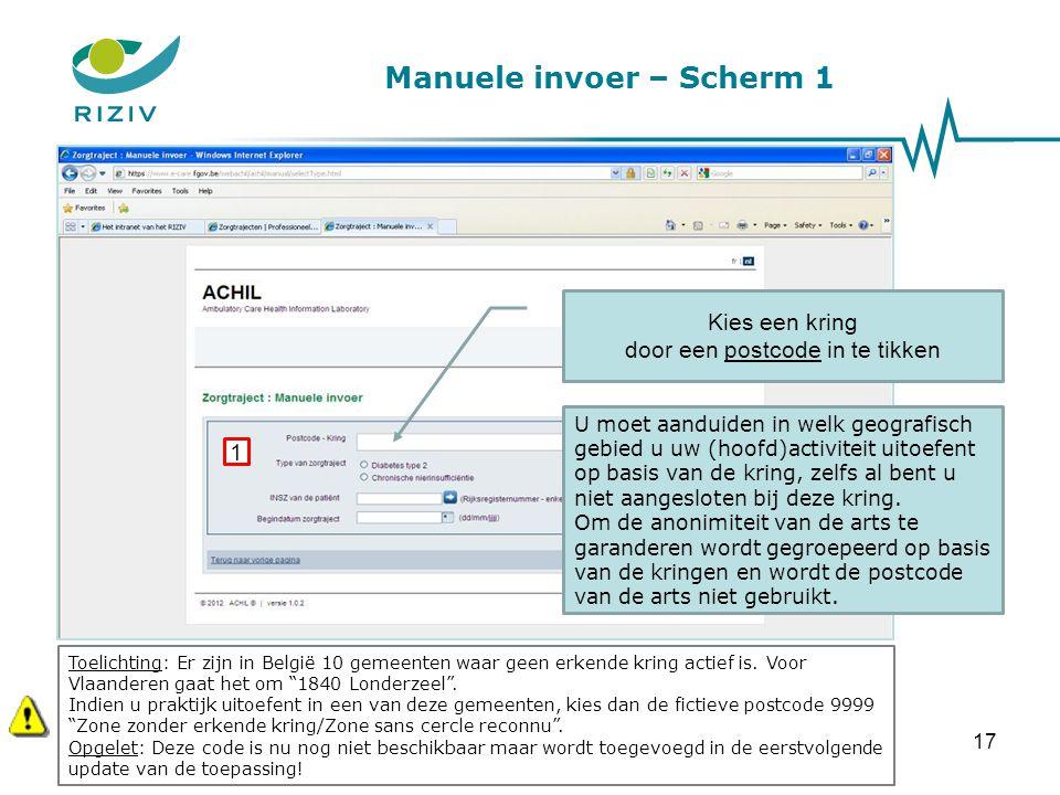 Manuele invoer – Scherm 1 Kies een kring door een postcode in te tikken 1 Toelichting: Er zijn in België 10 gemeenten waar geen erkende kring actief i