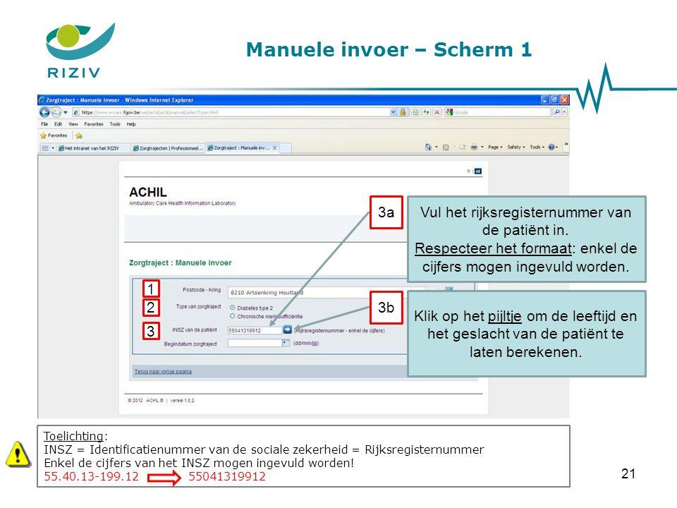 Manuele invoer – Scherm 1 Vul het rijksregisternummer van de patiënt in. Respecteer het formaat: enkel de cijfers mogen ingevuld worden. 1 2 3 Toelich