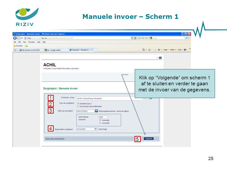 """Manuele invoer – Scherm 1 1 2 3 Klik op """"Volgende"""" om scherm 1 af te sluiten en verder te gaan met de invoer van de gegevens. 4 5 25"""