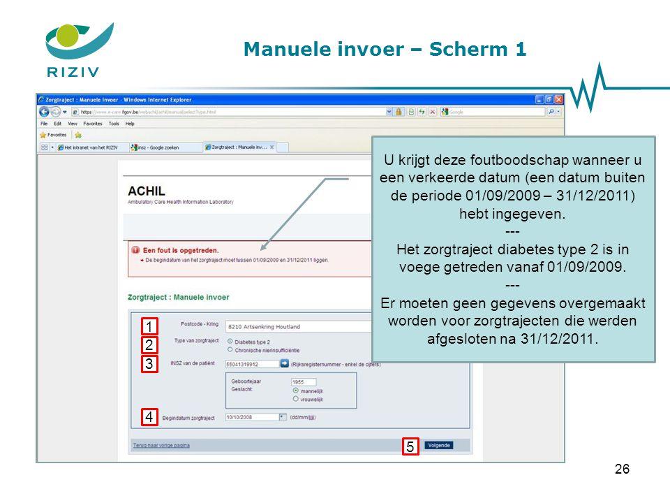 Manuele invoer – Scherm 1 1 2 3 U krijgt deze foutboodschap wanneer u een verkeerde datum (een datum buiten de periode 01/09/2009 – 31/12/2011) hebt i