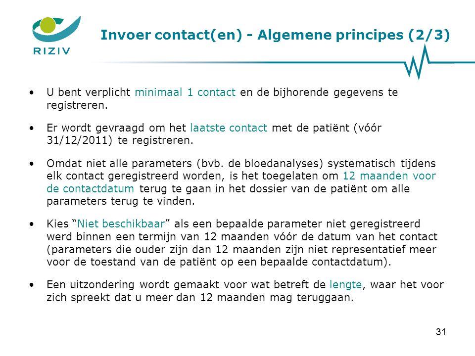 Invoer contact(en) - Algemene principes (2/3) •U bent verplicht minimaal 1 contact en de bijhorende gegevens te registreren. •Er wordt gevraagd om het