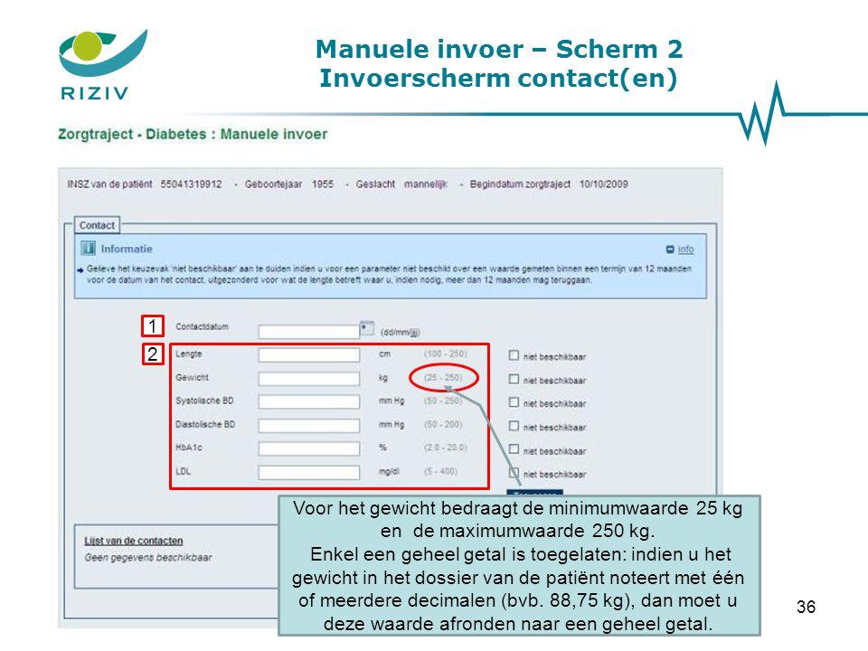 Manuele invoer – Scherm 2 Invoerscherm contact(en) 1 2 Voor het gewicht bedraagt de minimumwaarde 25 kg en de maximumwaarde 250 kg. Enkel een geheel g