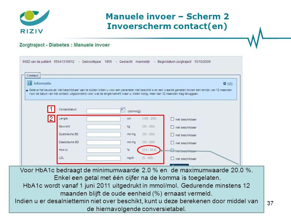 Manuele invoer – Scherm 2 Invoerscherm contact(en) 1 2 Voor HbA1c bedraagt de minimumwaarde 2.0 % en de maximumwaarde 20.0 %. Enkel een getal met één