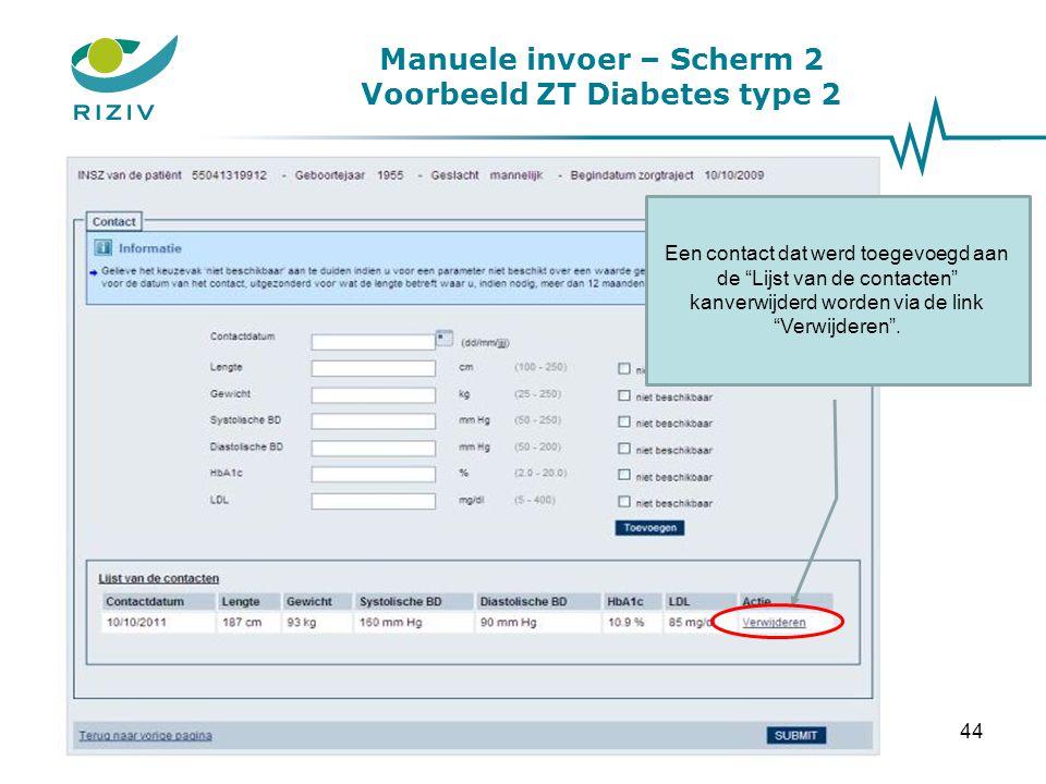 Manuele invoer – Scherm 2 Voorbeeld ZT Diabetes type 2 In dit voorbeeld werden 3 contacten toegevoegd aan de Lijst van de contacten : 1 = nulcontact (facultatief) 2 = eerste contact (facultatief) 3 = laatste contact (verplicht) 1 2 3 45