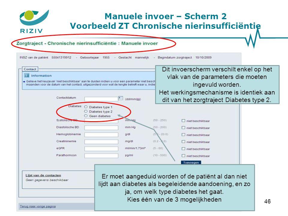 Manuele invoer – Scherm 2 Voorbeeld ZT Chronische nierinsufficiëntie Er moet aangeduid worden of de patiënt al dan niet lijdt aan diabetes als begelei