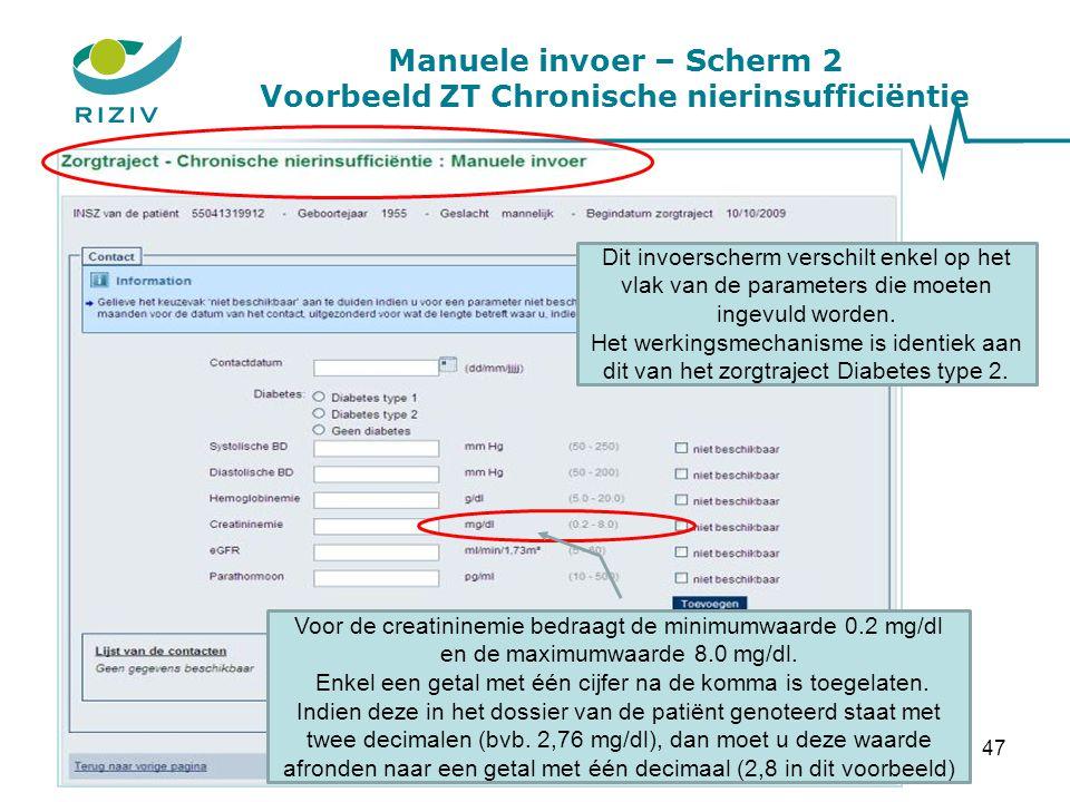 Manuele invoer – Scherm 2 Voorbeeld ZT Chronische nierinsufficiëntie Voor de creatininemie bedraagt de minimumwaarde 0.2 mg/dl en de maximumwaarde 8.0
