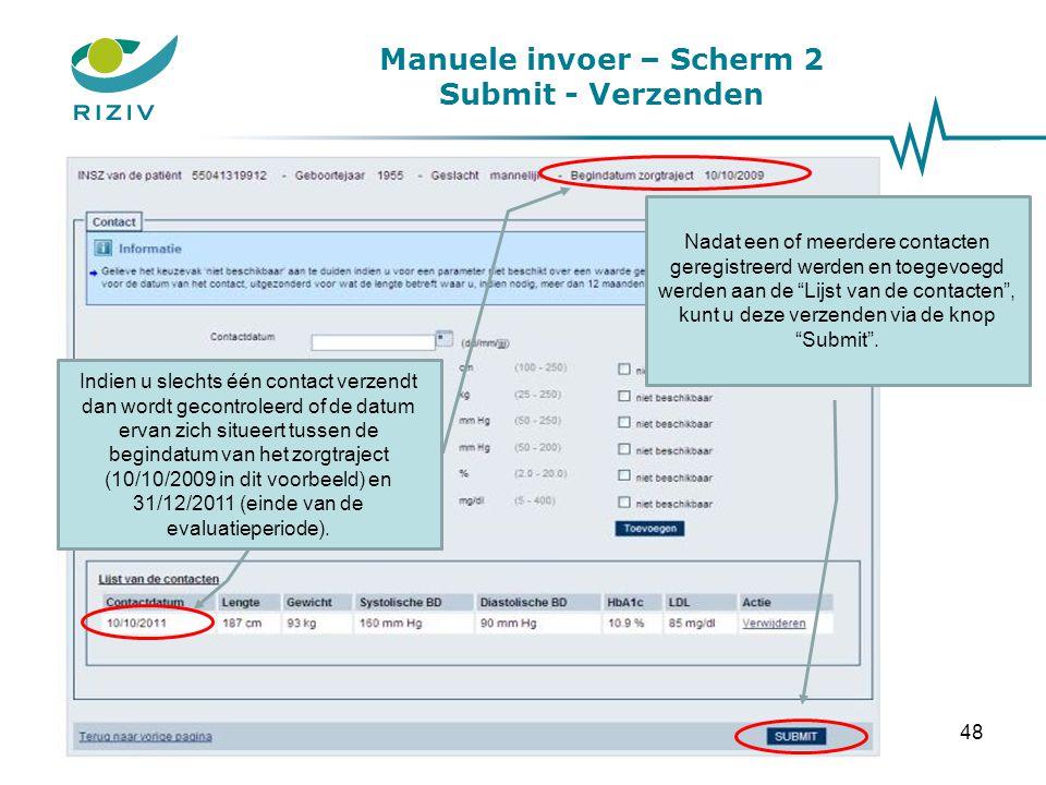 Manuele invoer – Scherm 2 Submit - Verzenden Indien u meerdere contacten verzendt dan wordt gecontroleerd of de datum van minstens één van de contacten zich situeert tussen de begindatum van het zorgtraject en 31/12/2011 (einde van de evaluatieperiode).