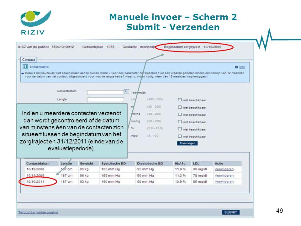 Manuele invoer – Scherm 2 Submit - Verzenden Indien u meerdere contacten verzendt dan wordt gecontroleerd of de datum van minstens één van de contacte